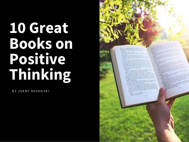 10 Great Books on Positive Thinking B Y J E R R Y D A S K O S K I