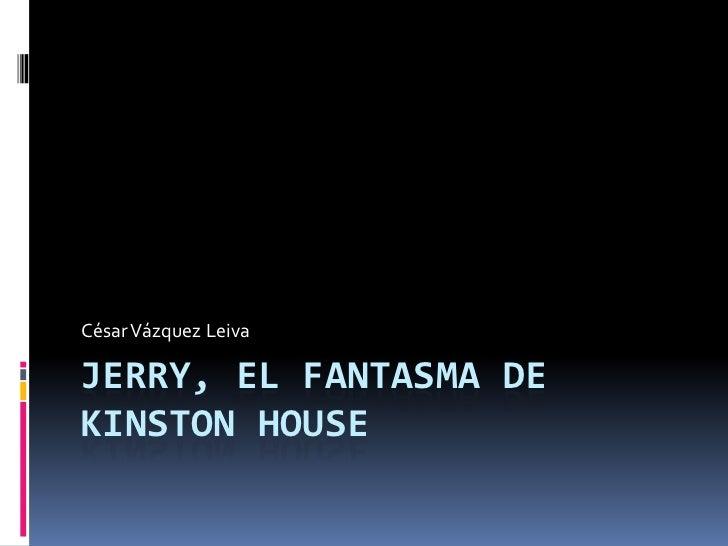 Jerry, el fantasma de Kinston House <br />César Vázquez Leiva<br />