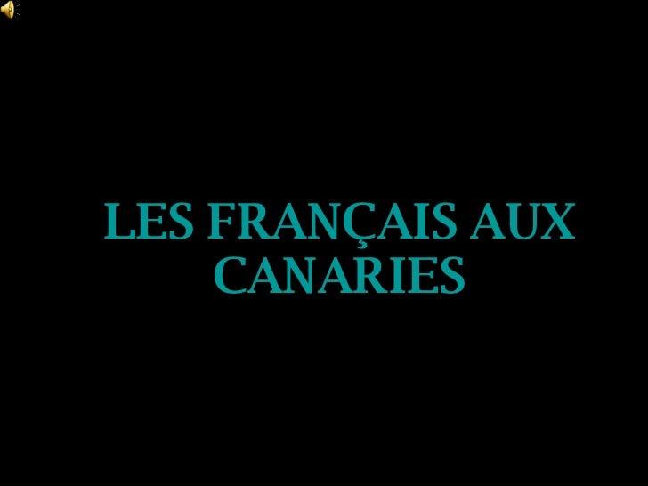 LES FRANÇAIS AUX CANARIES
