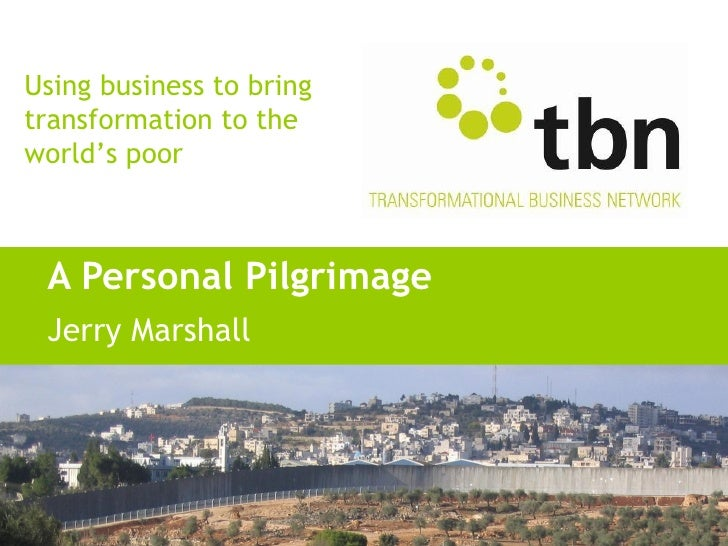 Using business to bringtransformation to theworld's poor A Personal Pilgrimage Jerry Marshall