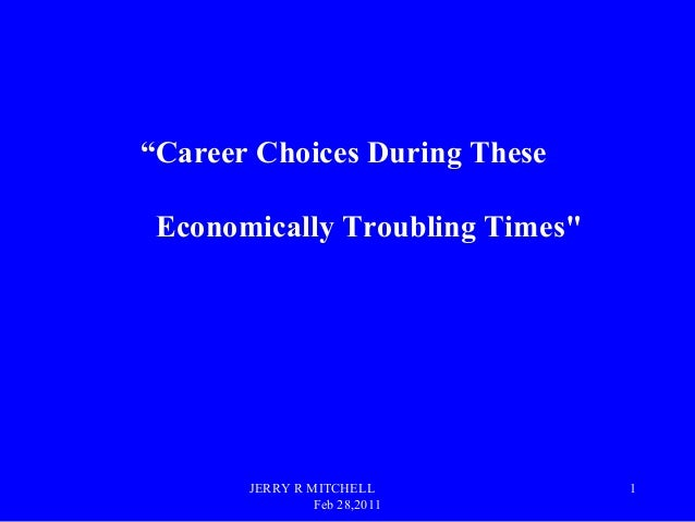 "JERRY R MITCHELL Feb 28,2011 1 ""Career Choices During These Economically Troubling Times"""