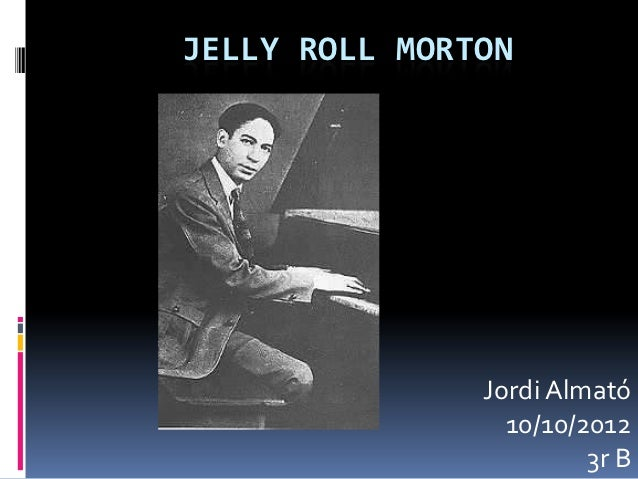JELLY ROLL MORTON               Jordi Almató                 10/10/2012                        3r B