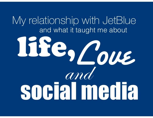My relationship with JetBlue  and what it taught me about  life,  Love  and  social media