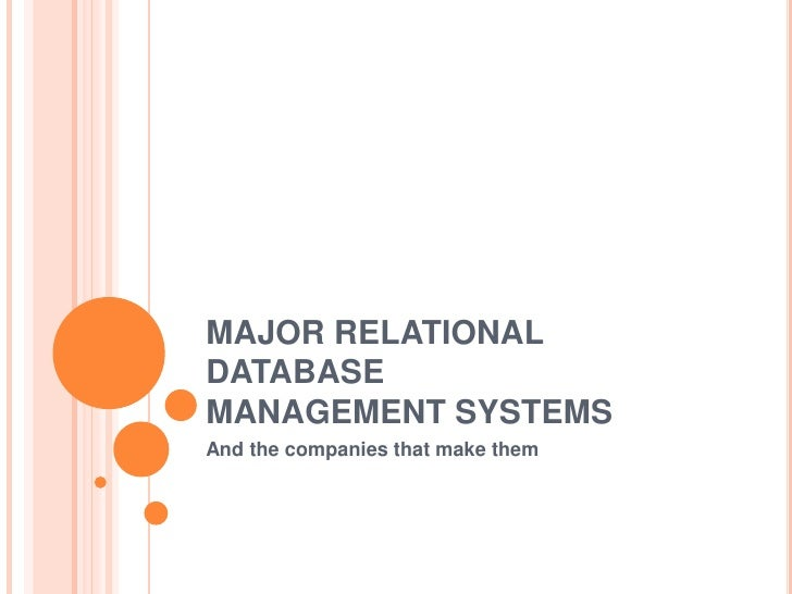 MAJOR RELATIONAL DATABASE	MANAGEMENT SYSTEMS<br />And the companies that make them<br />