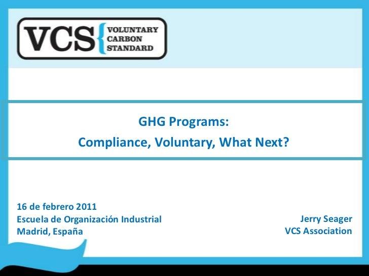 GHG Programs:<br />Compliance, Voluntary, What Next?<br />16 de febrero 2011<br />Escuela de Organización Industrial<br />...