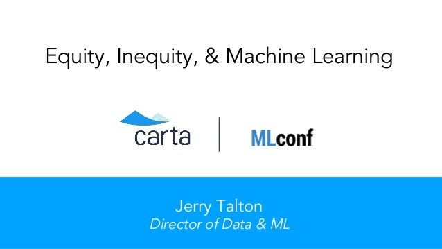 Equity, Inequity, & Machine Learning Jerry Talton Director of Data & ML