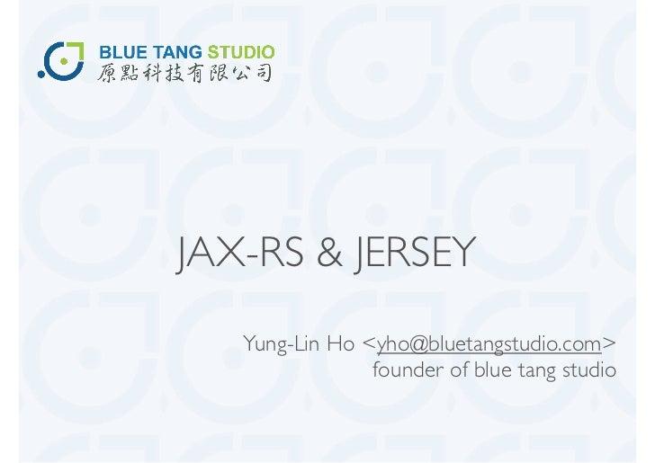 JAX-RS & JERSEY   Yung-Lin Ho <yho@bluetangstudio.com>                founder of blue tang studio