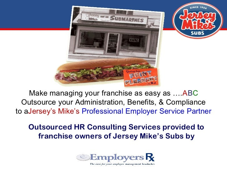 Make managing your franchise as easy as …. A B C Outsource your Administration, Benefits, & Compliance to a Jersey's Mike'...