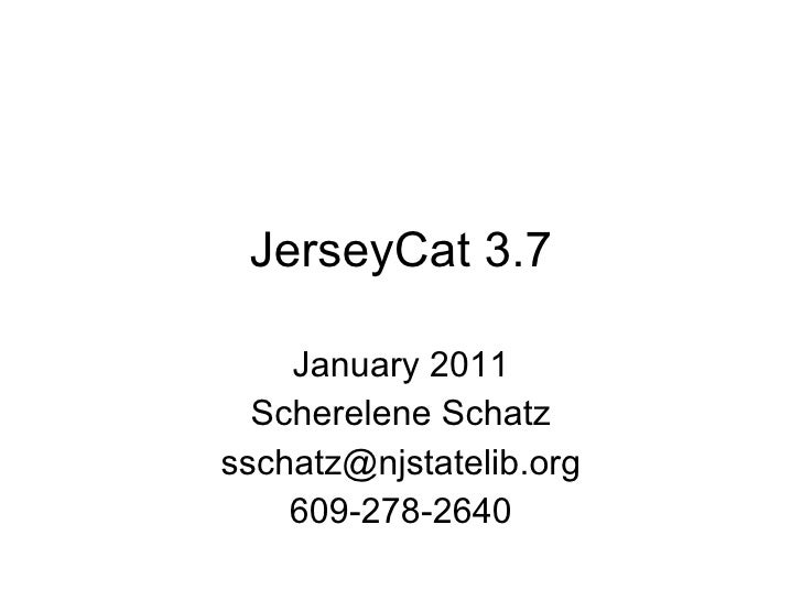 JerseyCat 3.7 January 2011 Scherelene Schatz [email_address] 609-278-2640