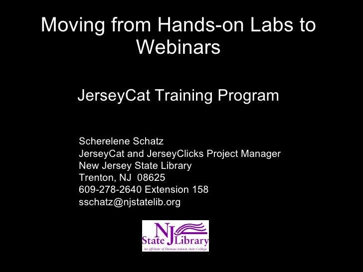 Moving from Hands-on Labs to Webinars JerseyCat Training Program Scherelene Schatz JerseyCat and JerseyClicks Project Mana...