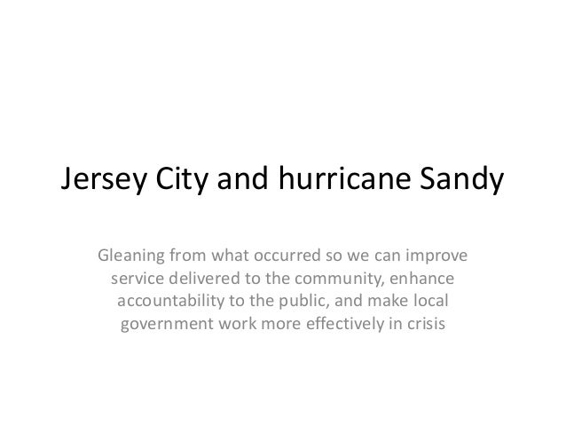 Jersey City and hurricane Sandy  Gleaning from what occurred so we can improve   service delivered to the community, enhan...