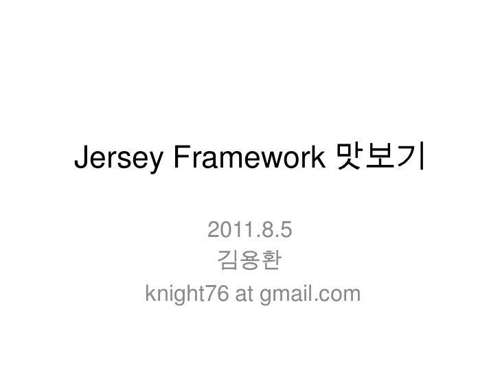 Jersey Framework 맛보기<br />2011.8.5<br />김용환<br /> knight76 at gmail.com<br />
