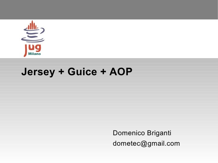 Jersey + Guice + AOP                Domenico Briganti                dometec@gmail.com