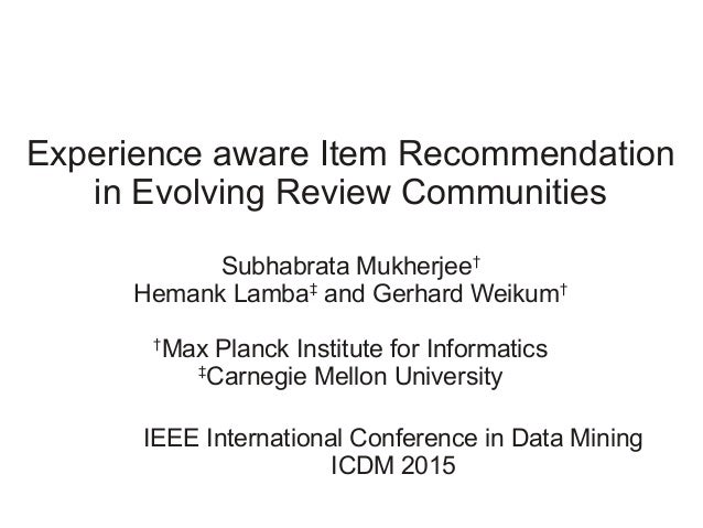 Experience aware Item Recommendation in Evolving Review Communities Subhabrata Mukherjee† Hemank Lamba‡ and Gerhard Weikum...