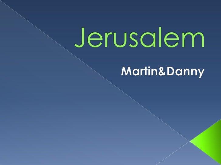 Jerusalem<br />Martin&Danny<br />