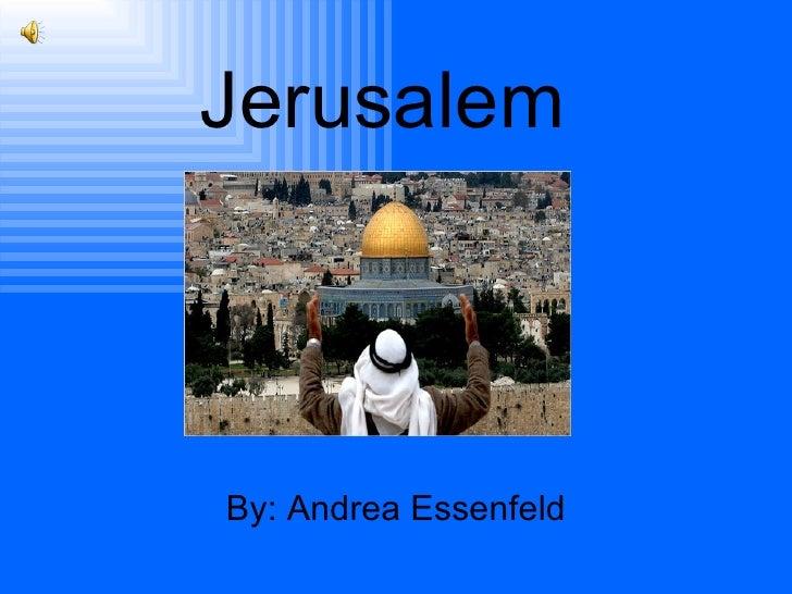 Jerusalem By: Andrea Essenfeld