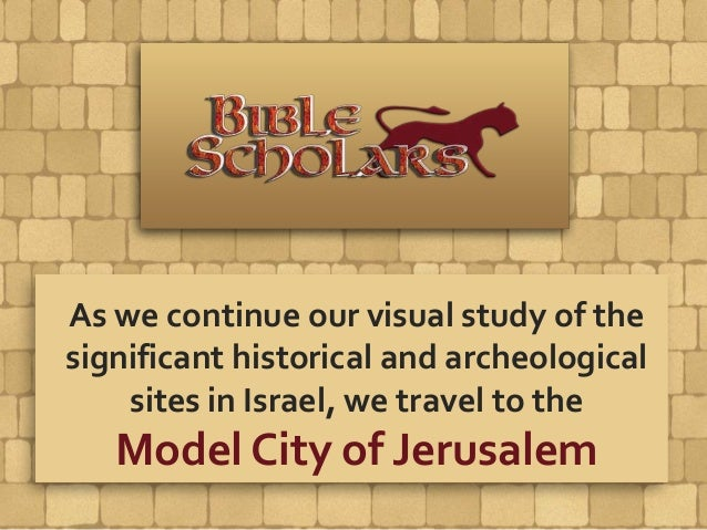 As we continue our visual study of the significant historical and archeological sites in Israel, we travel to the Model Ci...