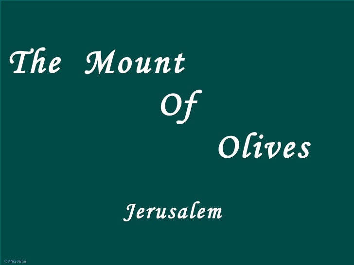 Mount of Olives Jerusalem Mount of Olives today Mount of Olives today, circa 1899 The Mount of Olives  is a mountain ridge...