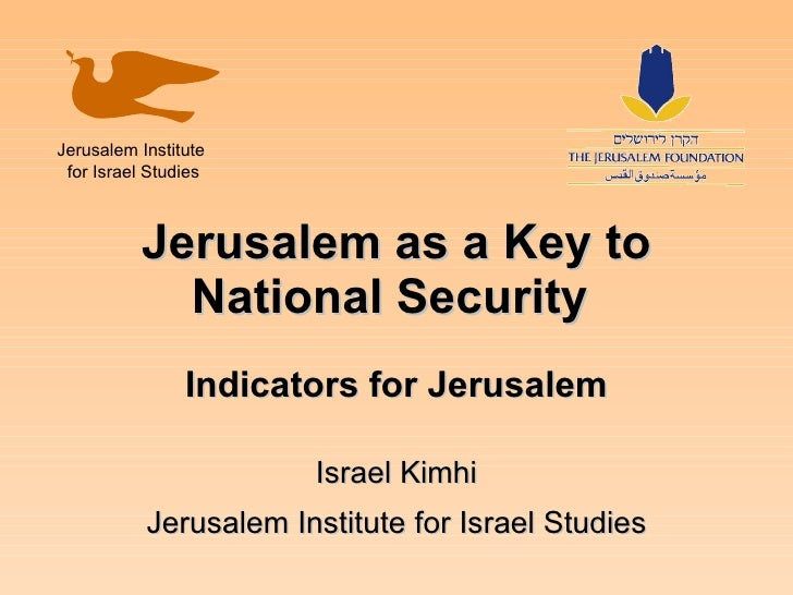 Jerusalem as a Key to National Security  Indicators for Jerusalem Israel Kimhi Jerusalem Institute for Israel Studies Jeru...