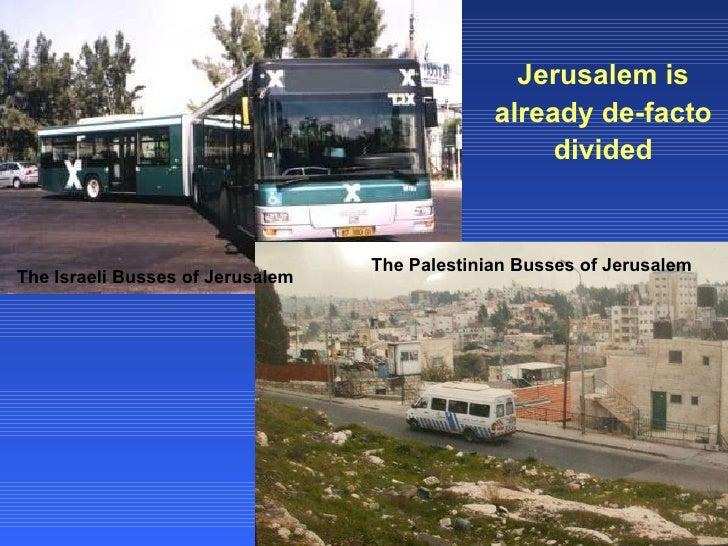 The Israeli Busses of Jerusalem The Palestinian Busses of Jerusalem Jerusalem is already de-facto divided