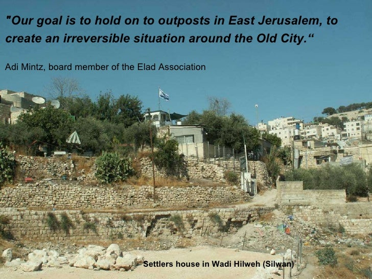 """""""Our goal is to hold on to outposts in East Jerusalem, to  create an irreversible situation around the Old City."""" Adi..."""