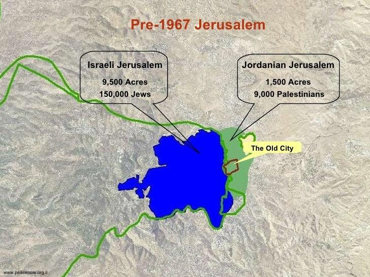 Pre-1967 Jerusalem The Old City Jordanian Jerusalem 1,500  Acres 9,000 Palestinians Israeli Jerusalem 9,500  Acres 150,000...