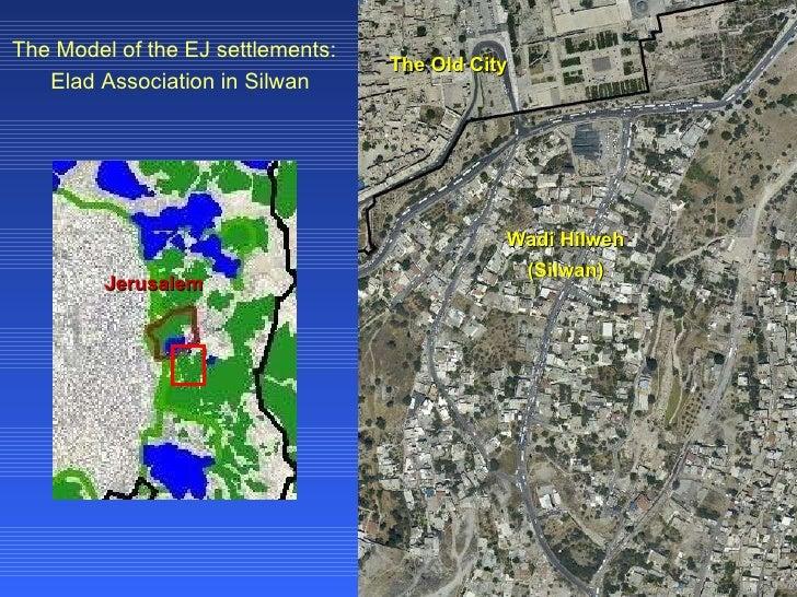 The Old City Wadi Hilweh (Silwan) Jerusalem The Model of the EJ settlements:  Elad Association in Silwan