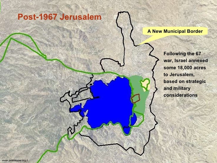 A New Municipal Border Following the 67 war, Israel annexed some 18,000 acres to Jerusalem, based on strategic and militar...