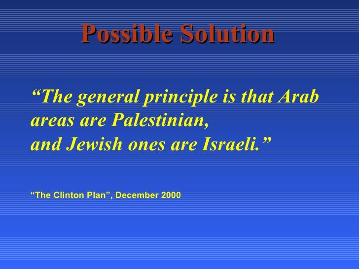 """Possible Solution """" The general principle is that Arab areas are Palestinian, and Jewish ones are Israeli."""" """" The Clinton ..."""