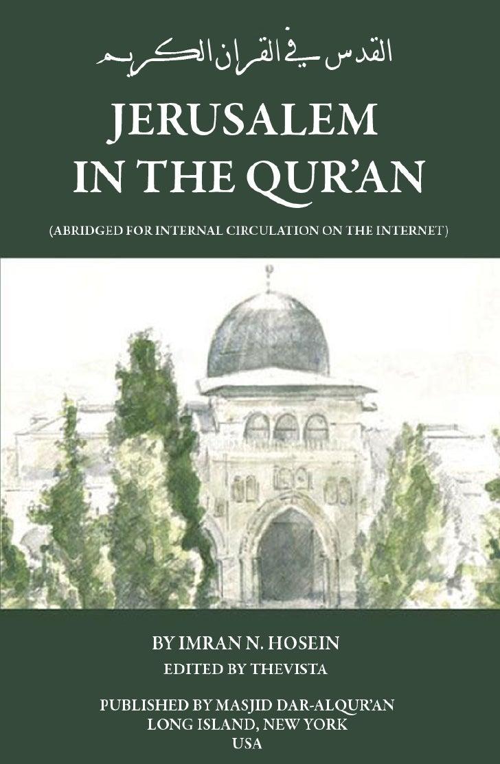 JERUSALEM IN THE QUR'AN(ABRIDGED FOR INTERNAL CIRCULATION ON THE                INTERNET)         IMRAN N. HOSEIN PUBLISHE...