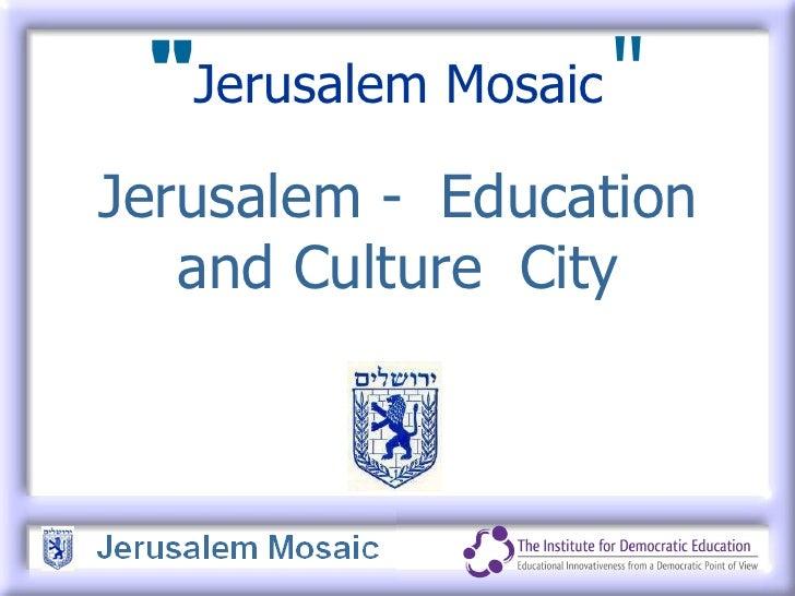 """ Jerusalem Mosaic   "" Jerusalem -  Education and Culture  City"