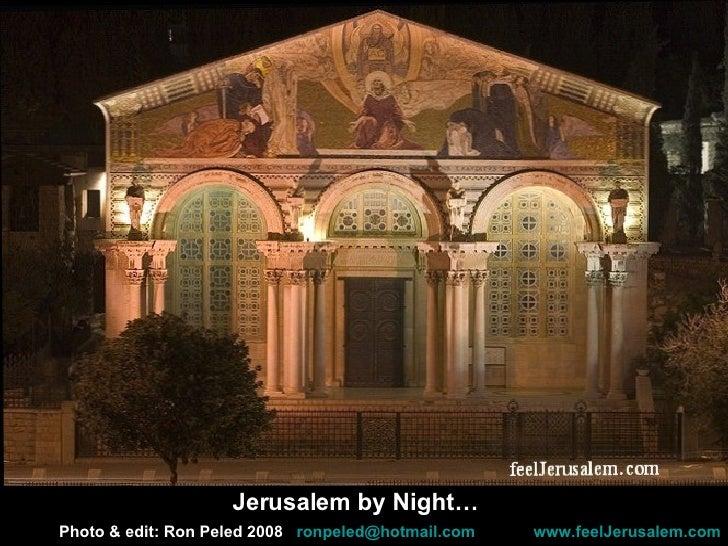 Photo & edit: Ron Peled 2008   [email_address]   www.feelJerusalem.com Jerusalem by Night…