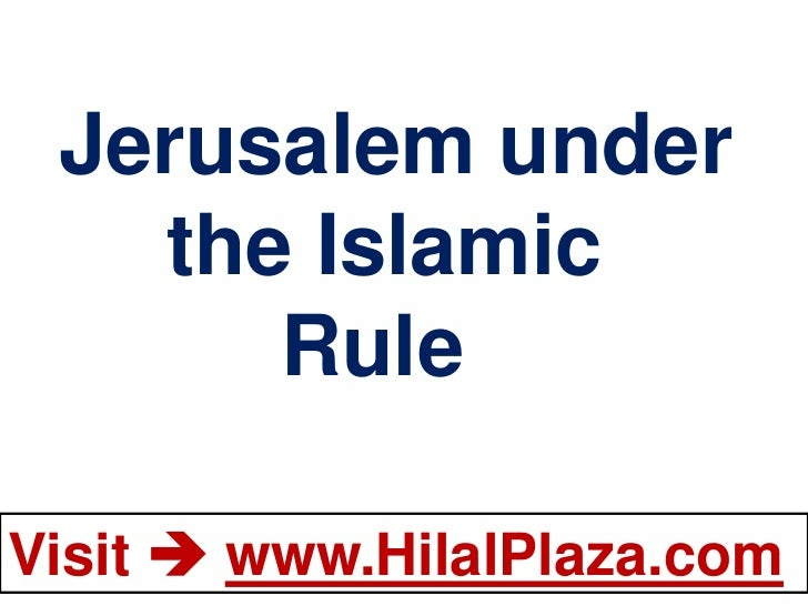 Jerusalem under   the Islamic      RuleVisit  www.HilalPlaza.com