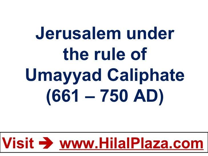 Jerusalem under the rule of Umayyad Caliphate (661 – 750 AD)