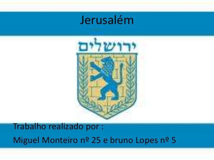 JerusalémTrabalho realizado por :Miguel Monteiro nº 25 e bruno Lopes nº 5