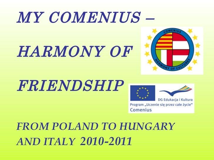 MY COMENIUS –  HARMONY OF  FRIENDSHIP FROM POLAND TO HUNGARY AND ITALY   2010-2011