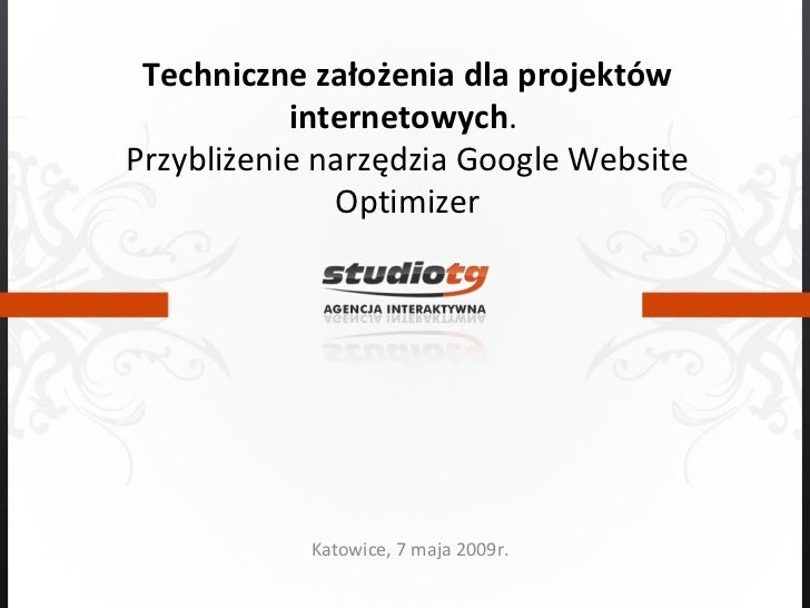 Techniczne założenia dla projektów internetowych .  Przybliżenie narzędzia Google Website Optimizer Katowice, 7 maja 2009r.