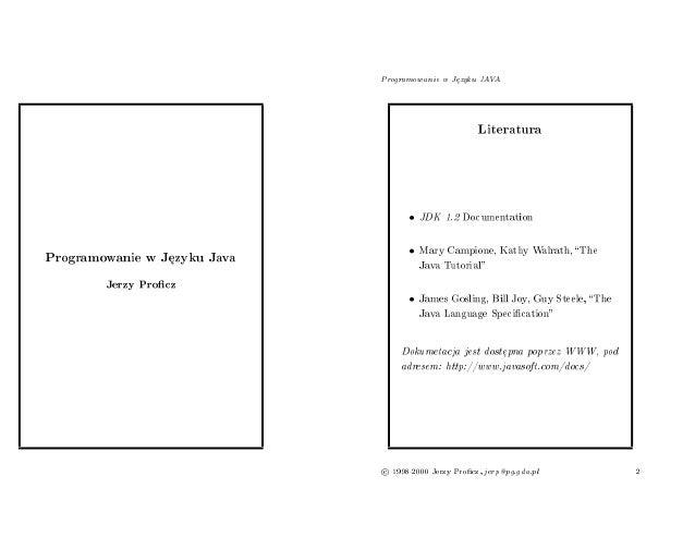 Programowanie w Języku Java  Jerzy Proñcz  Programowanie w Języku JAVA  Literatura  o JDK 1.2 Documentation  o Mary Campio...