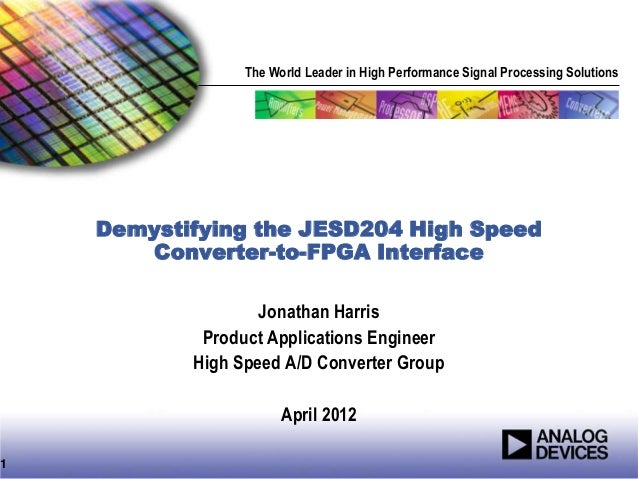 The World Leader in High Performance Signal Processing SolutionsDemystifying the JESD204 High SpeedConverter-to-FPGA Inter...
