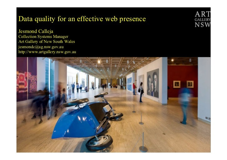 Data quality for an effective web presenceJesmond CallejaCollection Systems ManagerArt Gallery of New South Walesjesmondc@...