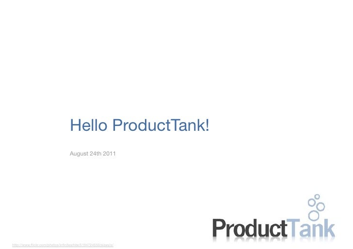 Hello ProductTank!                                  August 24th 2011                                                      ...