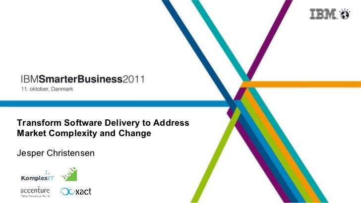 Transform Software Delivery to Address Market Complexity and Change Jesper Christensen