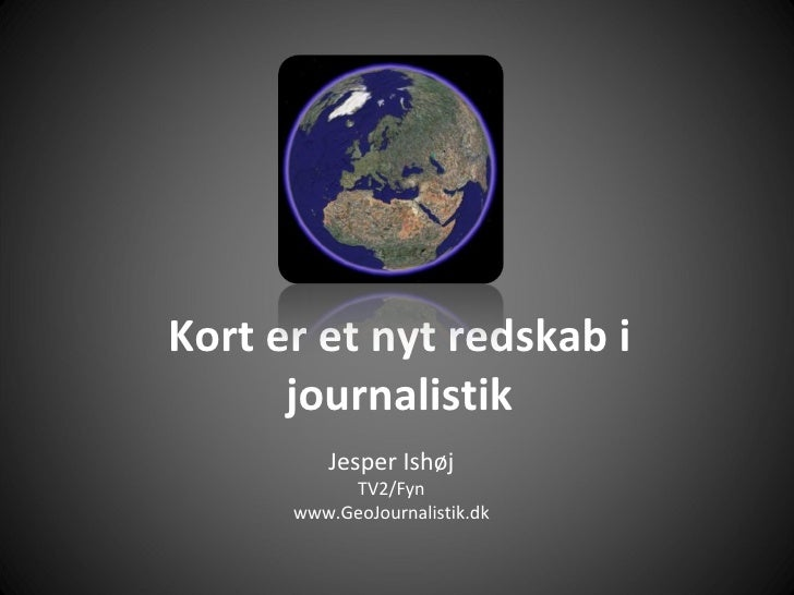 Kort er et nyt redskab i journalistik Jesper Ishøj TV2/Fyn www.GeoJournalistik.dk