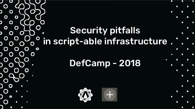 Security pitfalls in script-able infrastructure pipelines. Slide 2