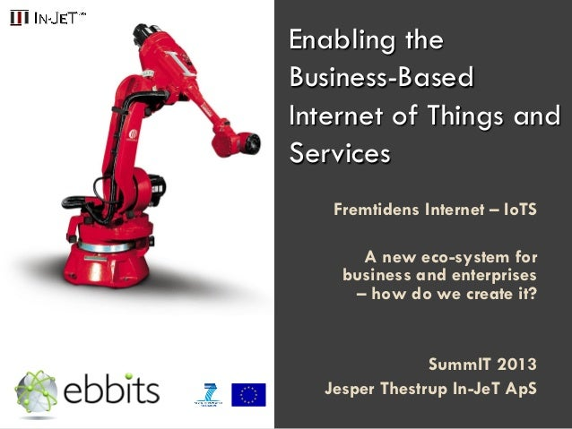 Enabling theBusiness-BasedInternet of Things andServicesFremtidens Internet – IoTSA new eco-system forbusiness and enterpr...