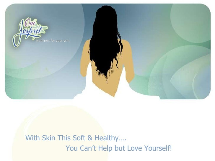 With Skin This Soft & Healthy….<br />                  You Can't Help but Love Yourself!<br />