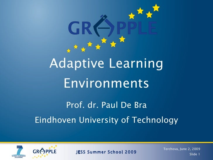 Adaptive Learning       Environments        Prof. dr. Paul De Bra Eindhoven University of Technology                      ...