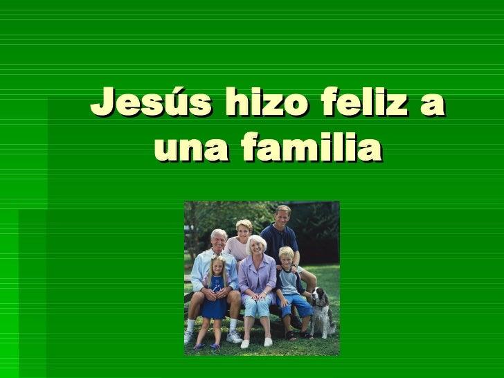 Jesús hizo feliz a una familia