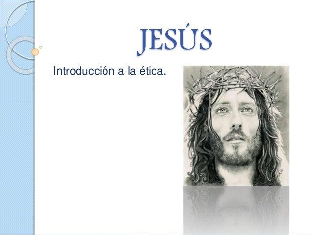 JESÚS Introducción a la ética.