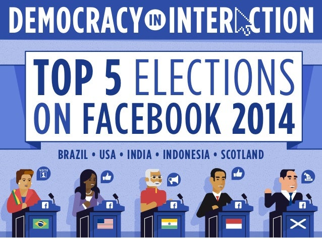 BRAZIL • USA • INDIA • INDONESIA • SCOTLAND ON FACEBOOK 2014 TOP 5 ELECTIONS